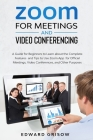 Zoom for Meetings and Video Conferencing: A Guide for Beginners to Learn about the Complete Features and Tips to Use Zoom App for Official Meetings, V Cover Image