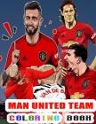Man United Team Coloring Book: Man United Team: Bruno Fernandes, Harry Maguire, Paul Pogba, Cavani, Marcus Rashford etc... Cover Image
