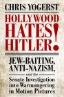 Hollywood Hates Hitler!: Jew-Baiting, Anti-Nazism, and the Senate Investigation Into Warmongering in Motion Pictures Cover Image