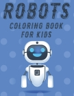 Robots Coloring Book For Kids: Marvelous Robot Illustrations And Designs To Trace And Color, Boys Coloring Activity Pages Cover Image