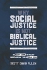 Why Social Justice Is Not Biblical Justice: An Urgent Appeal to Fellow Christians in a Time of Social Crisis Cover Image