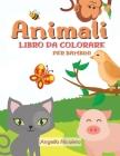 Animali Libro da colorare per bambini: Età 4-8 anni - Libro da colorare per ragazzi e ragazze Cover Image