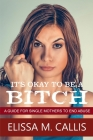 It's Ok to Be a Bitch: A Guide for Single Mothers to End Abuse Cover Image