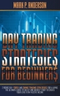Day Trading Strategies for Beginners: 2 Books Day Forex and Swing Trading Strategies for a Living. The Ultimate Guide to Safely and Quickly Start to C Cover Image
