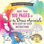 How to Draw for Kids. More than 100 Pages of How to Draw Animals with Step-by-Step Instructions. Creative Exercises for Little Hands with Big Imaginat Cover Image