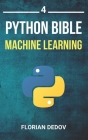 The Python Bible Volume 4: Machine Learning (Neural Networks, Tensorflow, Sklearn, SVM) Cover Image