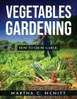 Vegetables Gardening: How to Grow Garlic Cover Image