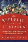 The Republic for Which It Stands: The United States During Reconstruction and the Gilded Age, 1865-1896 (Oxford History of the United States) Cover Image