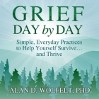 Grief Day by Day Lib/E: Simple, Everyday Practices to Help Yourself Survive... and Thrive Cover Image