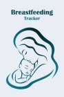 Breastfeeding Tracker: Newborn Baby Breastfeeding Journal, Infant Daily Schedule Cover Image