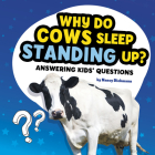 Why Do Cows Sleep Standing Up?: Answering Kids' Questions Cover Image