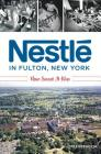 Nestlé in Fulton, New York: How Sweet It Was Cover Image