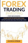 Forex Trading Investing For Beginners: The Bible Of How The Trading Market Works. Learn How To Invest And Start Making Money Without Quitting Your Job Cover Image