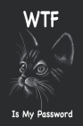 WTF Is My Password.: Cats. -WTF Is My Password Book.-WTF Password Book.-And Other Sh t I Can't Remember.-With Alphabetical Tabs.- Gifts for Cover Image