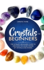 Crystals for Beginners: The Ultimate Beginners Guide to Discover the Secret Power of Crystals and Stones Cover Image
