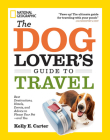 The Dog Lover's Guide to Travel: Best Destinations, Hotels, Events, and Advice to Please Your Pet-and You Cover Image