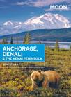 Moon Anchorage, Denali & the Kenai Peninsula (Travel Guide) Cover Image