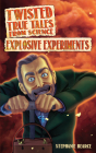 Twisted True Tales from Science: Explosive Experiments Cover Image