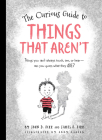 The Curious Guide to Things That Aren't: Things you can't always touch, see, or hear. Can you guess what they are? Cover Image