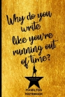 Hamilton Notebook: Why do you write like you're running out of time: Blank Lined Journal Notebook, Hamilton Notes, Hamilton Journal, Hami Cover Image