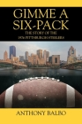 Gimme a Six-Pack: The Story of the 1976 Pittsburgh Steelers Cover Image