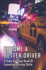 Become A Better Driver: A Step-By-Step Book Of Essential Driving Skills: Driving For Dummies Cover Image