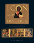 Icon and Devotion: Sacred Spaces in Imperial Russia Cover Image
