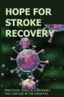 Hope For Stroke Recovery: Practical Tools & Strategies You Can Use In The Hospital: Return Of Sensation After Stroke Cover Image