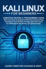 Kali Linux For Beginners: Computer Hacking & Programming Guide With Practical Examples Of Wireless Networking Hacking & Penetration Testing With Cover Image