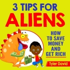3 Tips for Aliens: How To Save Money and Get Rich Cover Image