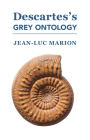 Descartes's Grey Ontology: Cartesian Science and Aristotelian Thought in the Regulae Cover Image
