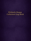 Philately Stamp Collectors Log Book: Tracking and organising postage stamps - Logbook for documenting and record keeping for philatelist enthusiasts Cover Image