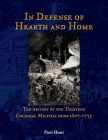 In Defense of Hearth and Home: The history of the Thirteen Colonial Militias from 1607-1775 (The Thirteen Colonial and Revolutionary Militias #1) Cover Image