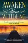 Awaken Your Wellbeing: Transformational Stories of Courage, Hope, and Healing Cover Image
