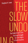 The Slow Undoing: The Federal Courts and the Long Struggle for Civil Rights in South Carolina Cover Image
