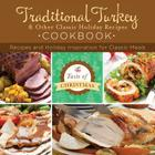 Traditional Turkey and Other Classic Holiday Recipes Cookbook: Recipes and Holiday Inspiration (Taste of Christmas) Cover Image