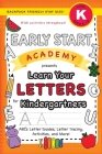 Early Start Academy, Learn Your Letters for Kindergartners: (Ages 5-6) ABC Letter Guides, Letter Tracing, Activities, and More! (Backpack Friendly 6