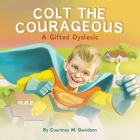 Colt the Courageous: A Gifted Dyslexic Cover Image