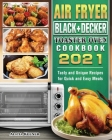 Air Fryer Black+Decker Toaster Oven Cookbook 2021: Tasty and Unique Recipes for Quick and Easy Meals Cover Image