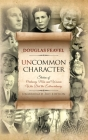 Uncommon Character: Stories of Ordinary Men and Women Who Have Done the Extraordinary Cover Image