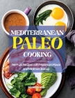 Mediterranean Paleo Cooking: No-Fuss Recipes with Maximum Flavor and Minimal Cleanup Cover Image