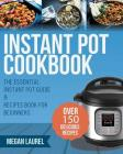 Instant Pot Cookbook: The Essential Instant Pot Guide & Recipes Book for Beginners - Over 150 Delicious Recipes for You Instant Pot or Press Cover Image