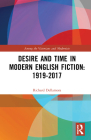 Desire and Time in Modern English Fiction: 1919-2017 (Among the Victorians and Modernists) Cover Image