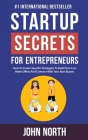 Startup Secrets for Entrepreneurs: How To Create Specific Strategies To Build Your List, Make Offers And Connect With Your Best Buyers: How To Create Cover Image
