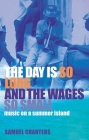 The Day Is So Long and the Wages So Small: Music on a Summer Island Cover Image