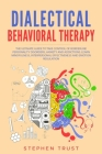 Dialectical Behavioral Therapy: The Ultimate Guide to Take Control of Borderline Personality Disorders, Anxiety and Addictions; Learn Mindfulness, Int Cover Image