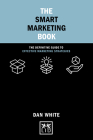The Smart Marketing Book: The Definitive Guide to Effective Marketing Strategies (Concise Advice) Cover Image