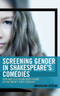 Screening Gender in Shakespeare's Comedies: Film and Television Adaptations in the Twenty-First Century Cover Image