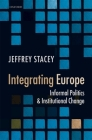 Integrating Europe: Informal Politics and Institutional Change Cover Image