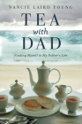 Tea With Dad: Finding Myself in My Father's Life Cover Image